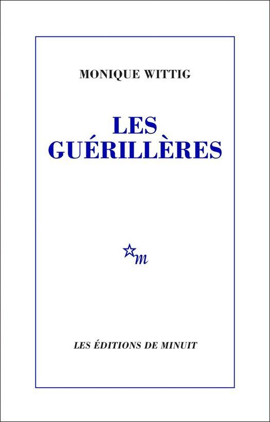 """Monique Wittig, """"Les Guerrillères"""", 1969."""