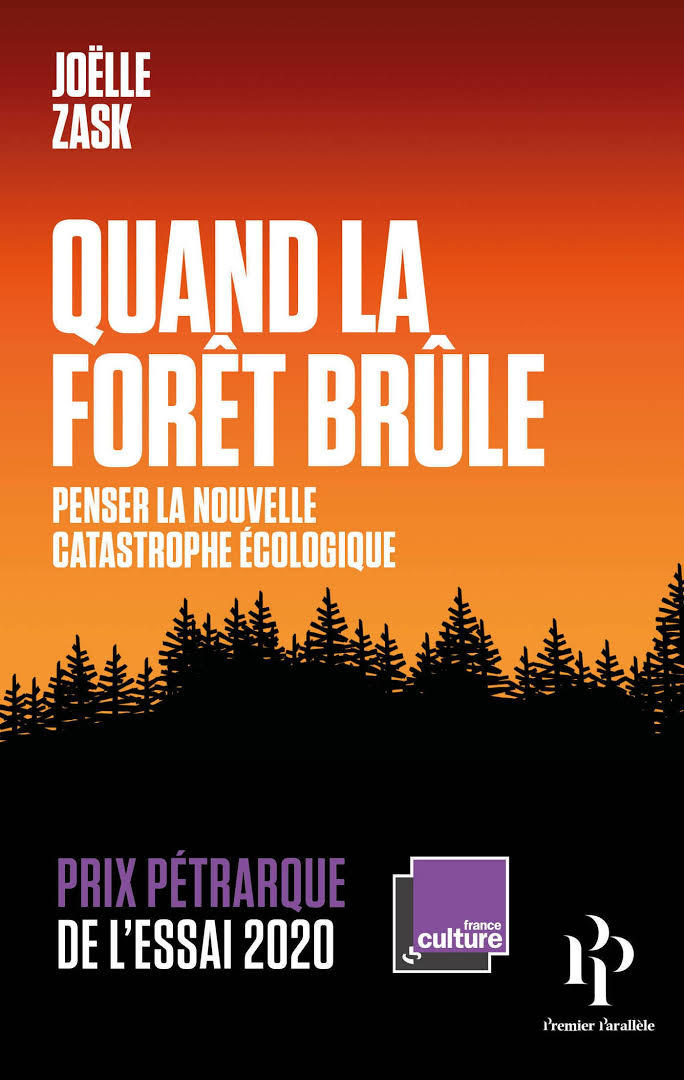 """Joëlle Zask, """"Quand la forêt brûle. Penser la nouvelle catastrophe écologique"""", Premier Parallèle, 2019."""